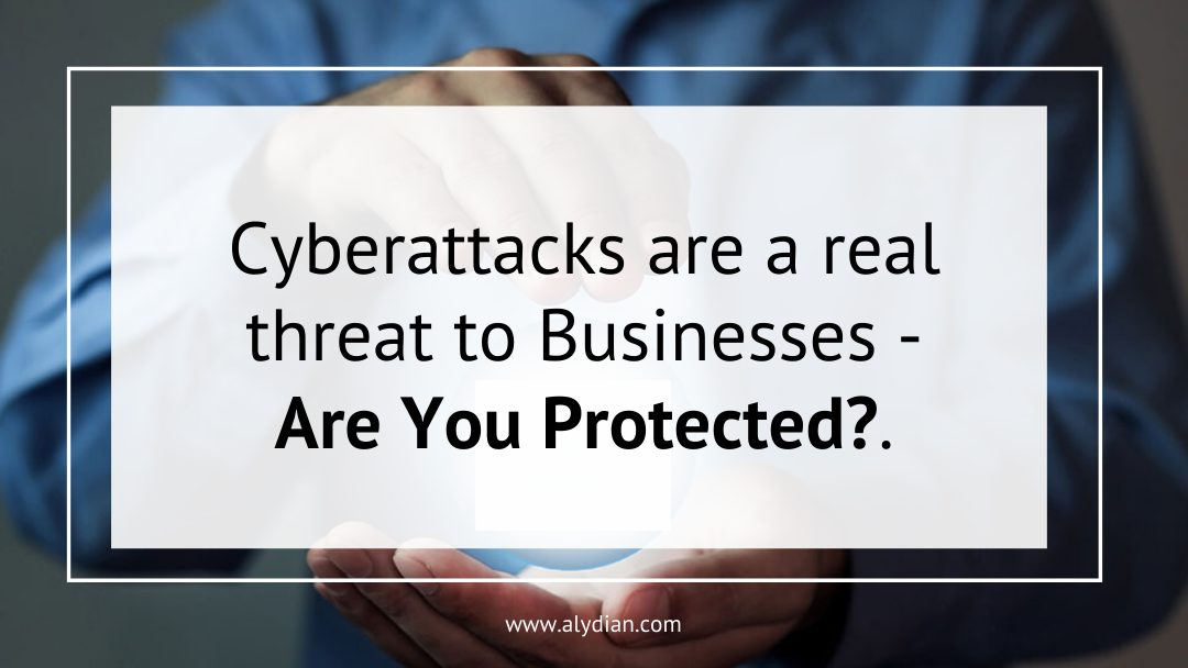 Cyberattacks are a real threat to businesses – are you protected?
