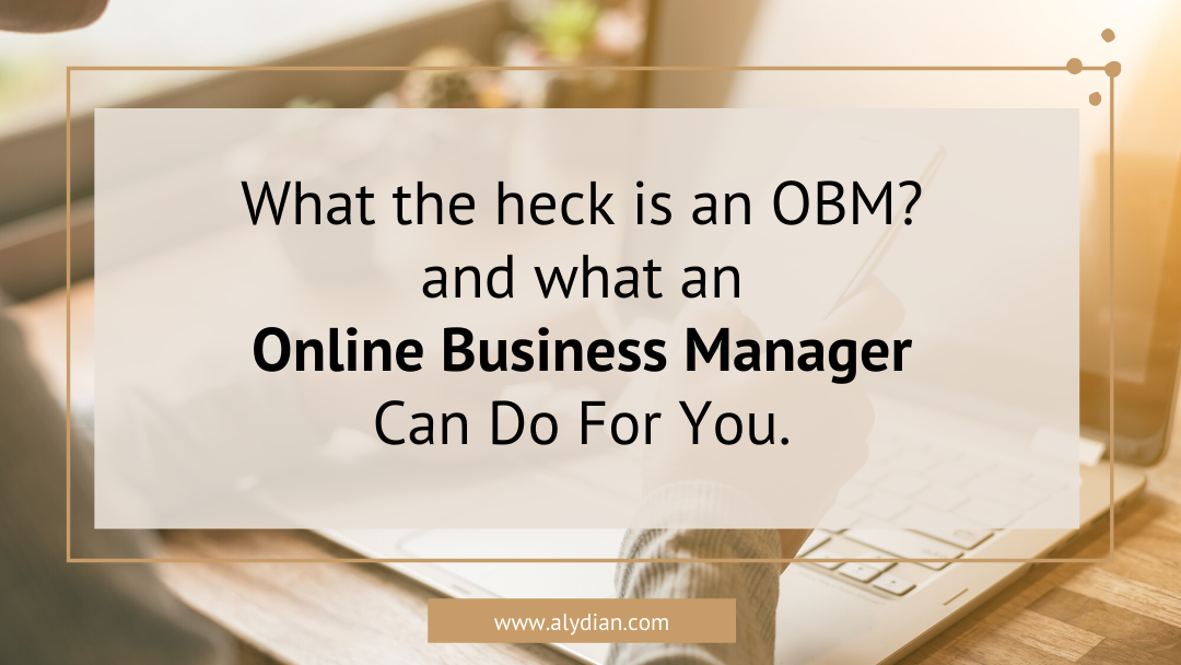 What the heck is an OBM? and what an Online Business Manager Can Do For you.